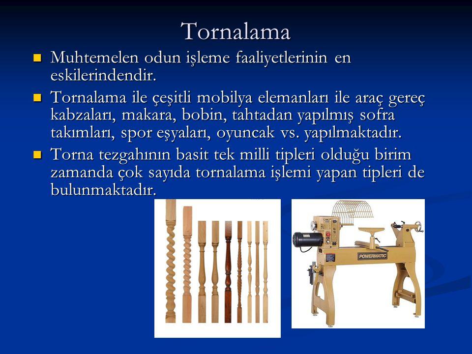 Tornalama Muhtemelen odun işleme faaliyetlerinin en eskilerindendir.