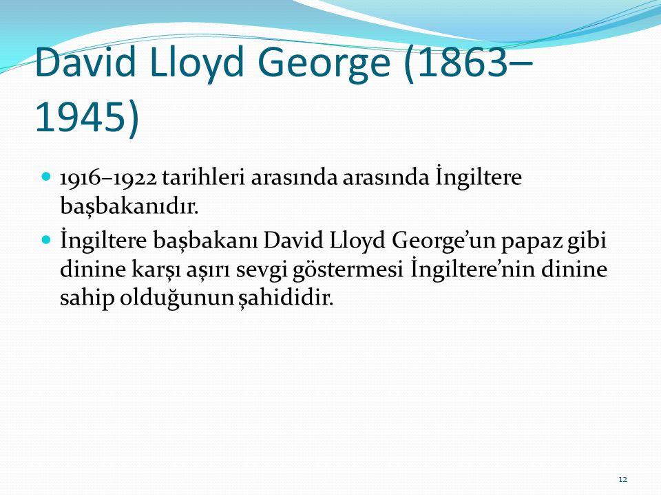 David Lloyd George (1863–1945) 1916–1922 tarihleri arasında arasında İngiltere başbakanıdır.