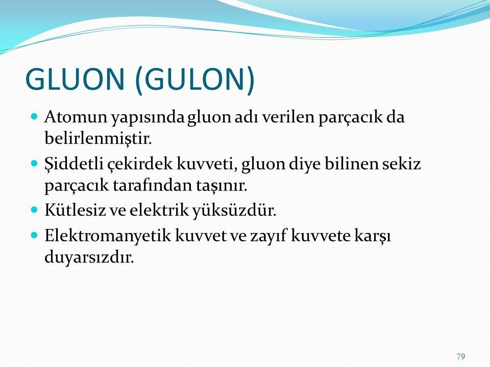 GLUON (GULON) Atomun yapısında gluon adı verilen parçacık da belirlenmiştir.