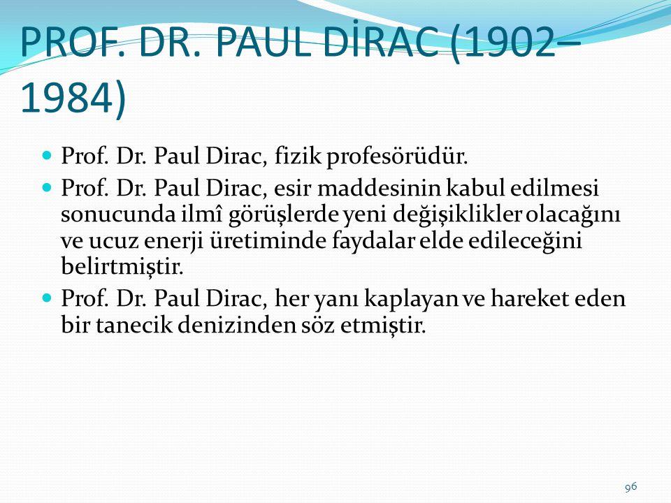 PROF. DR. PAUL DİRAC (1902–1984) Prof. Dr. Paul Dirac, fizik profesörüdür.