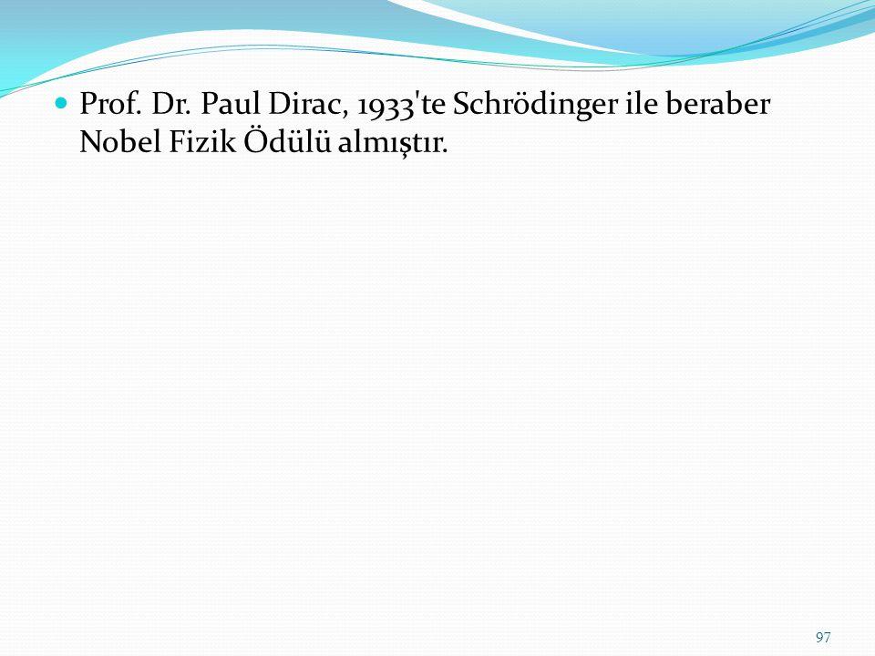Prof. Dr. Paul Dirac, 1933 te Schrödinger ile beraber Nobel Fizik Ödülü almıştır.