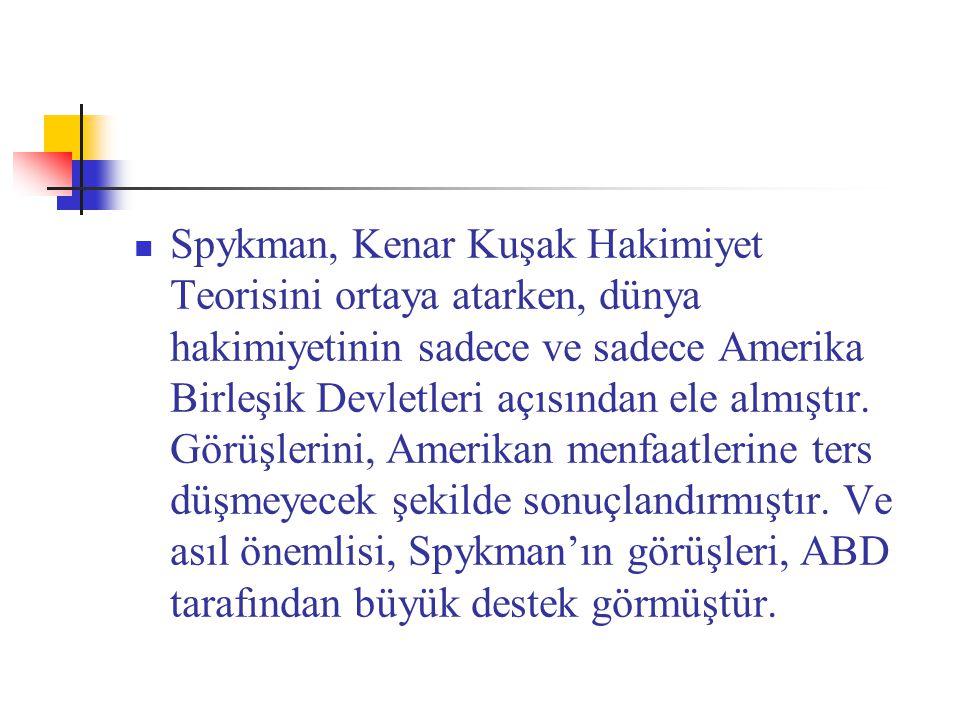 Spykman, Kenar Kuşak Hakimiyet Teorisini ortaya atarken, dünya hakimiyetinin sadece ve sadece Amerika Birleşik Devletleri açısından ele almıştır.