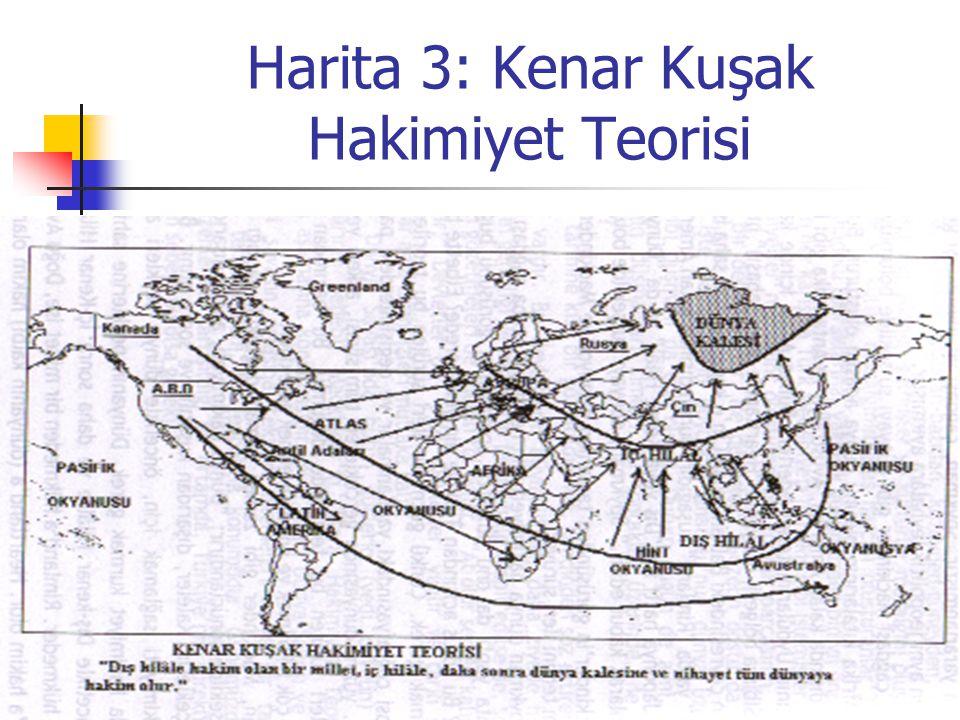 Harita 3: Kenar Kuşak Hakimiyet Teorisi