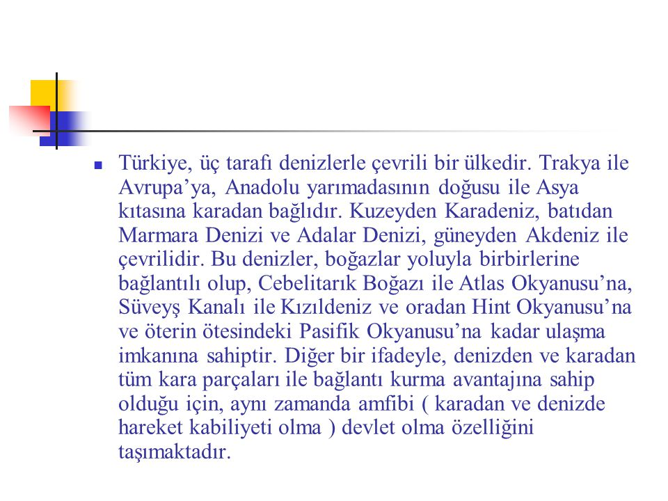 Türkiye, üç tarafı denizlerle çevrili bir ülkedir
