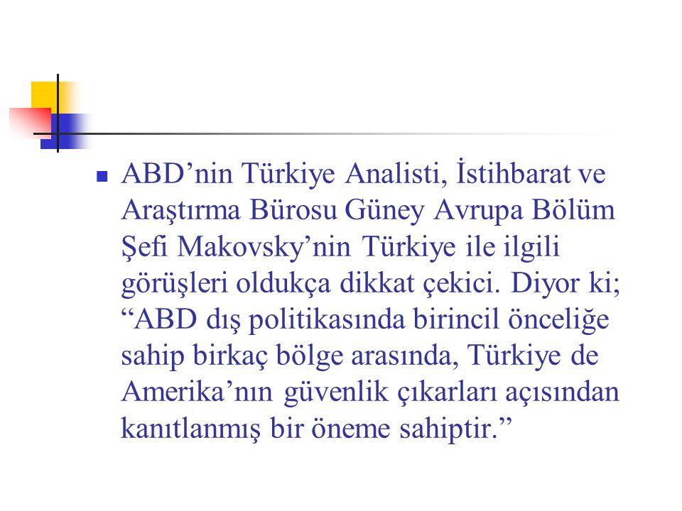 ABD'nin Türkiye Analisti, İstihbarat ve Araştırma Bürosu Güney Avrupa Bölüm Şefi Makovsky'nin Türkiye ile ilgili görüşleri oldukça dikkat çekici.