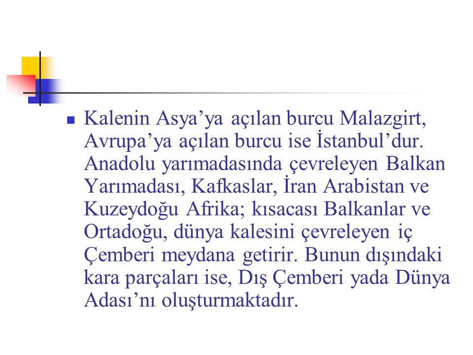 Kalenin Asya'ya açılan burcu Malazgirt, Avrupa'ya açılan burcu ise İstanbul'dur.