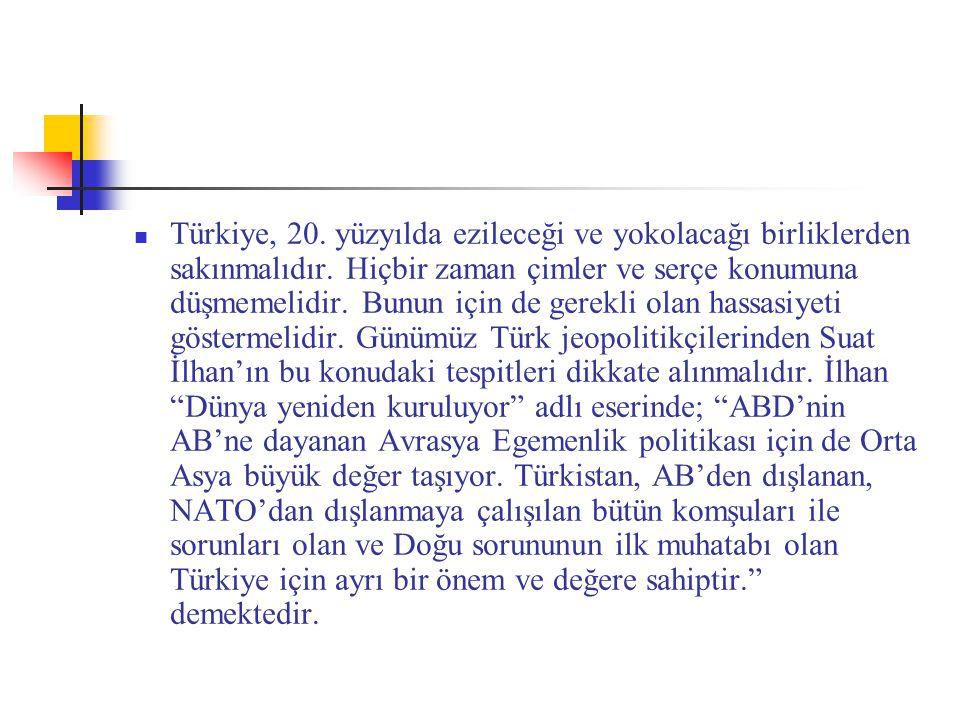 Türkiye, 20. yüzyılda ezileceği ve yokolacağı birliklerden sakınmalıdır.