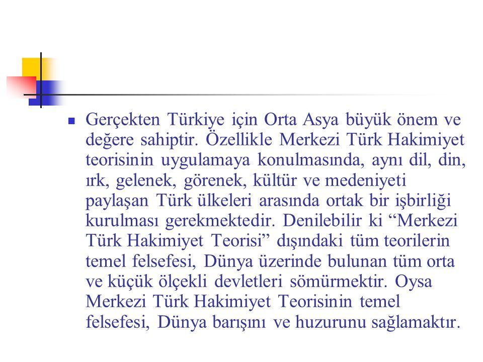 Gerçekten Türkiye için Orta Asya büyük önem ve değere sahiptir