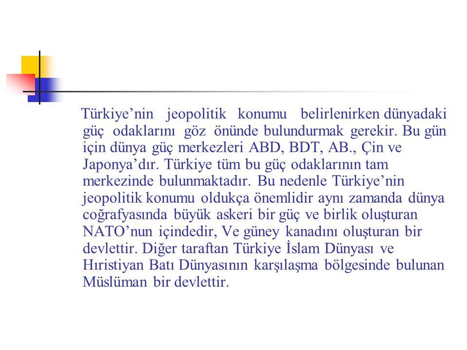 Türkiye'nin jeopolitik konumu belirlenirken dünyadaki güç odaklarını göz önünde bulundurmak gerekir.