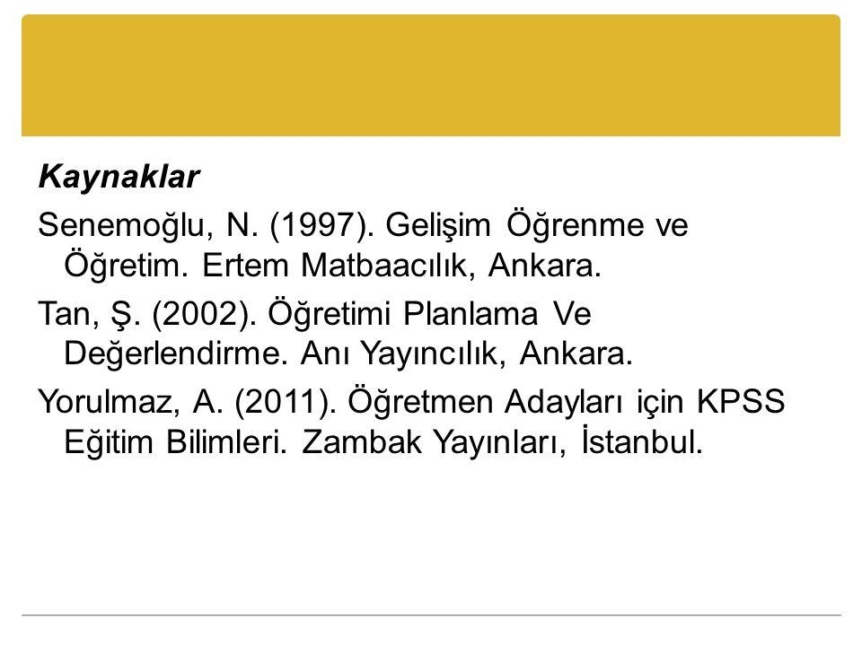 Kaynaklar Senemoğlu, N. (1997). Gelişim Öğrenme ve Öğretim