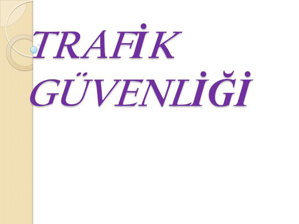 TRAFİK GÜVENLİĞİ