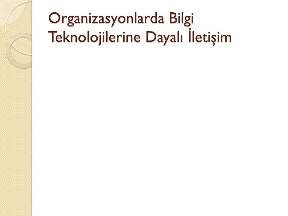 Organizasyonlarda Bilgi Teknolojilerine Dayalı İletişim
