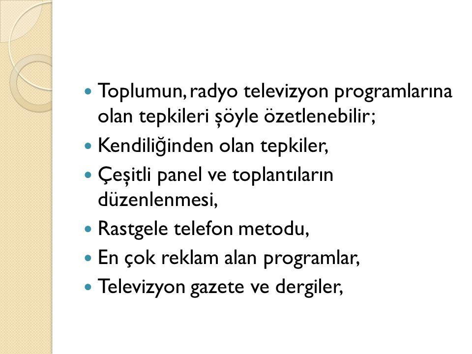 Toplumun, radyo televizyon programlarına olan tepkileri şöyle özetlenebilir;