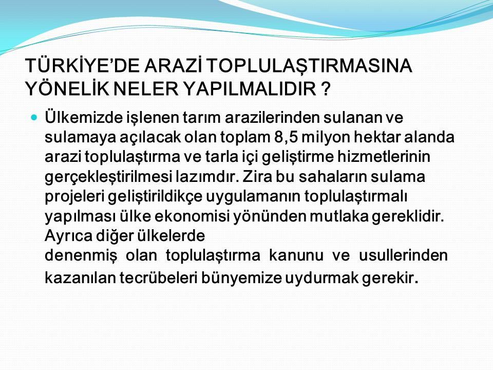TÜRKİYE'DE ARAZİ TOPLULAŞTIRMASINA YÖNELİK NELER YAPILMALIDIR