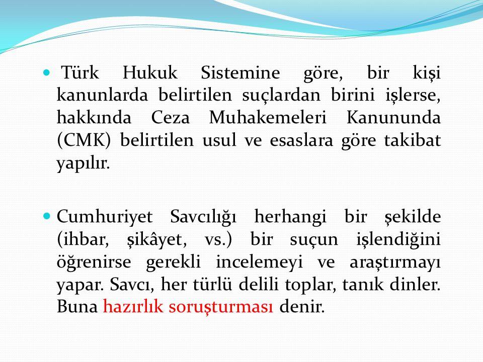 Türk Hukuk Sistemine göre, bir kişi kanunlarda belirtilen suçlardan birini işlerse, hakkında Ceza Muhakemeleri Kanununda (CMK) belirtilen usul ve esaslara göre takibat yapılır.