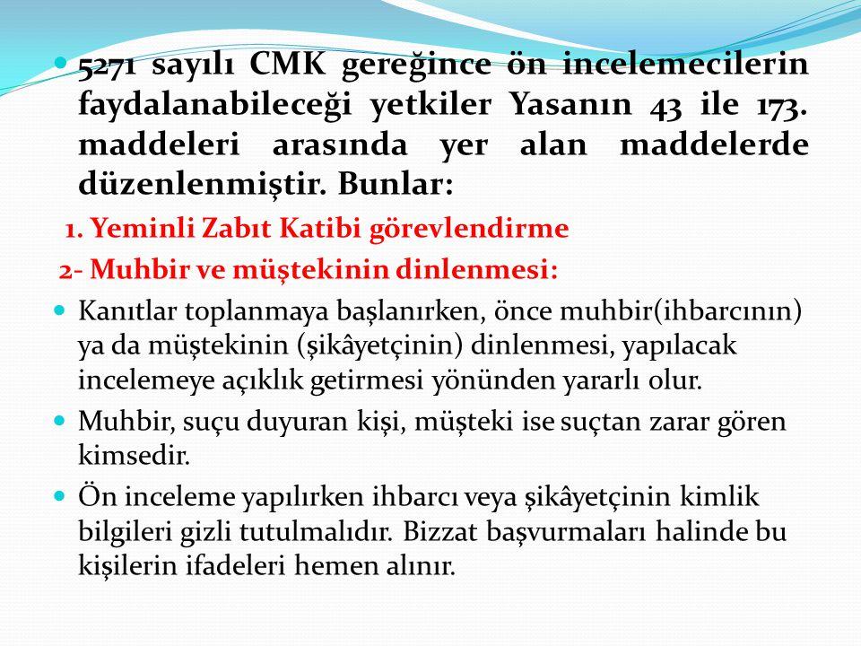 5271 sayılı CMK gereğince ön incelemecilerin faydalanabileceği yetkiler Yasanın 43 ile 173. maddeleri arasında yer alan maddelerde düzenlenmiştir. Bunlar: