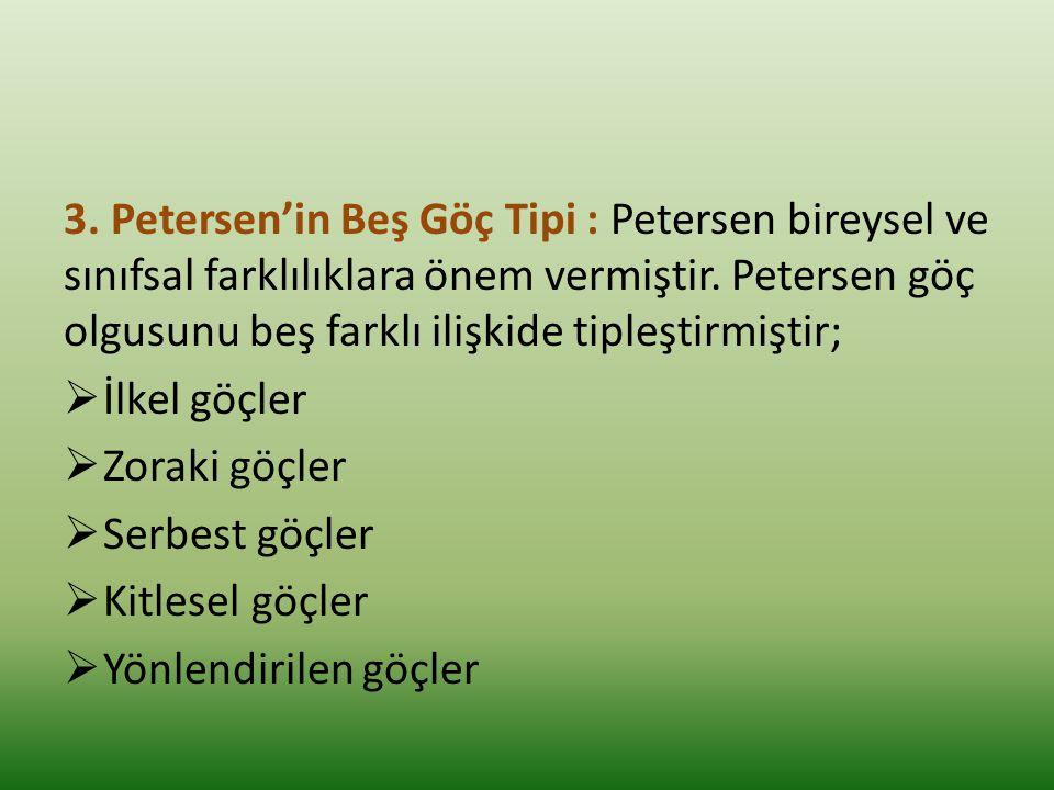 3. Petersen'in Beş Göç Tipi : Petersen bireysel ve sınıfsal farklılıklara önem vermiştir. Petersen göç olgusunu beş farklı ilişkide tipleştirmiştir;