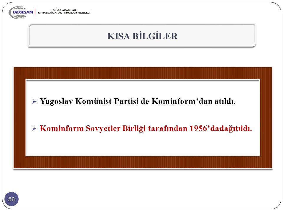 KISA BİLGİLER Yugoslav Komünist Partisi de Kominform'dan atıldı.