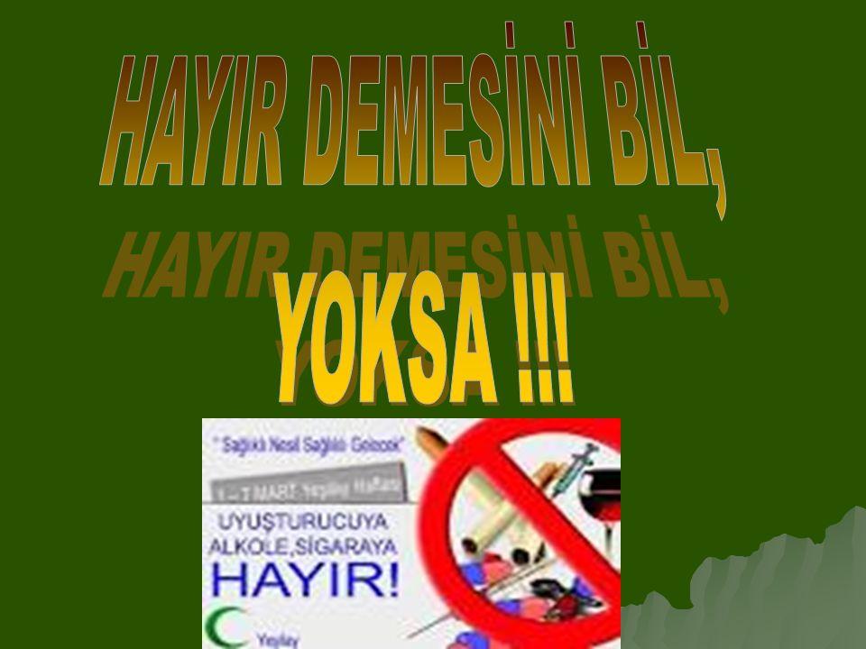 HAYIR DEMESİNİ BİL, YOKSA !!!