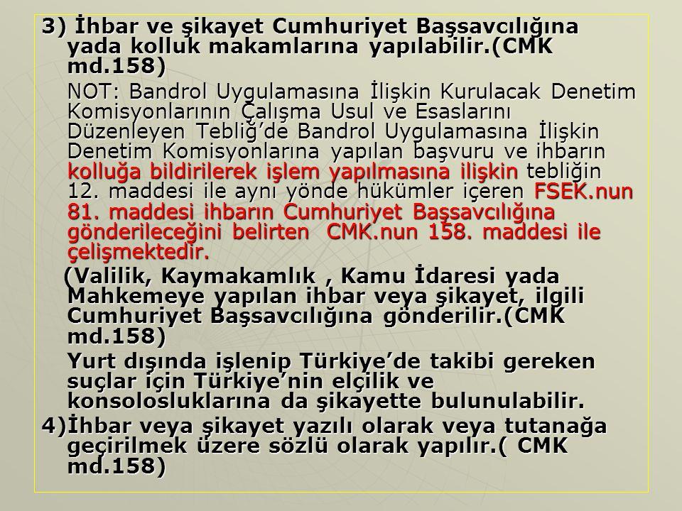 3) İhbar ve şikayet Cumhuriyet Başsavcılığına yada kolluk makamlarına yapılabilir.(CMK md.158)
