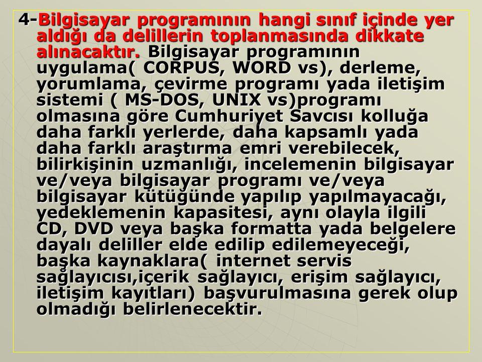 4-Bilgisayar programının hangi sınıf içinde yer aldığı da delillerin toplanmasında dikkate alınacaktır.