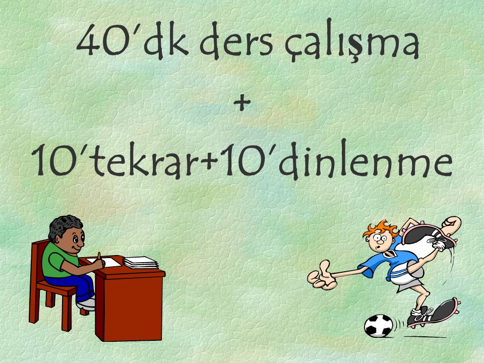 40'dk ders çalışma + 10'tekrar+10'dinlenme