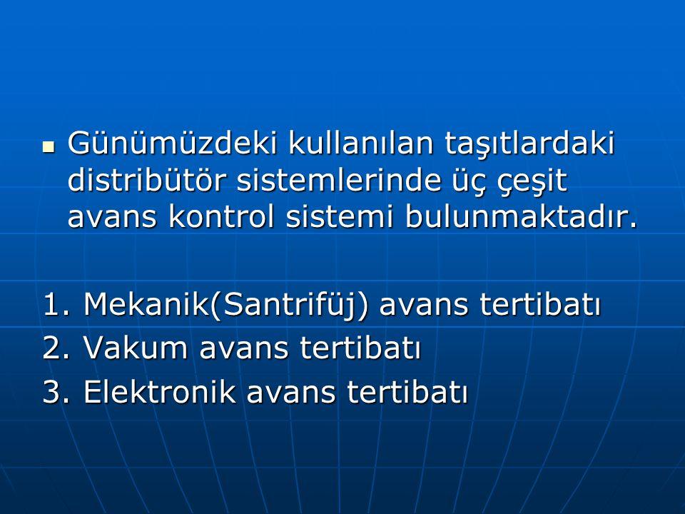 Günümüzdeki kullanılan taşıtlardaki distribütör sistemlerinde üç çeşit avans kontrol sistemi bulunmaktadır.