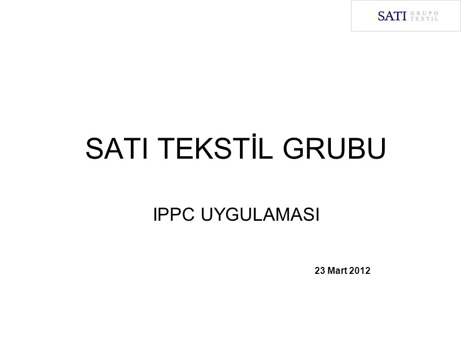 SATI TEKSTİL GRUBU IPPC UYGULAMASI 23 Mart 2012
