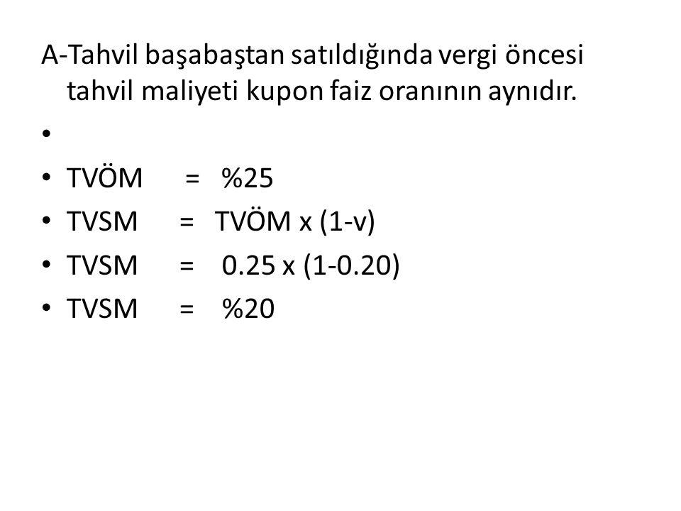A-Tahvil başabaştan satıldığında vergi öncesi tahvil maliyeti kupon faiz oranının aynıdır.