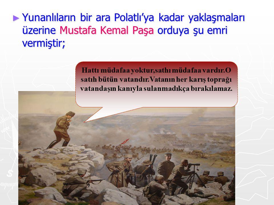 Yunanlıların bir ara Polatlı'ya kadar yaklaşmaları üzerine Mustafa Kemal Paşa orduya şu emri vermiştir;