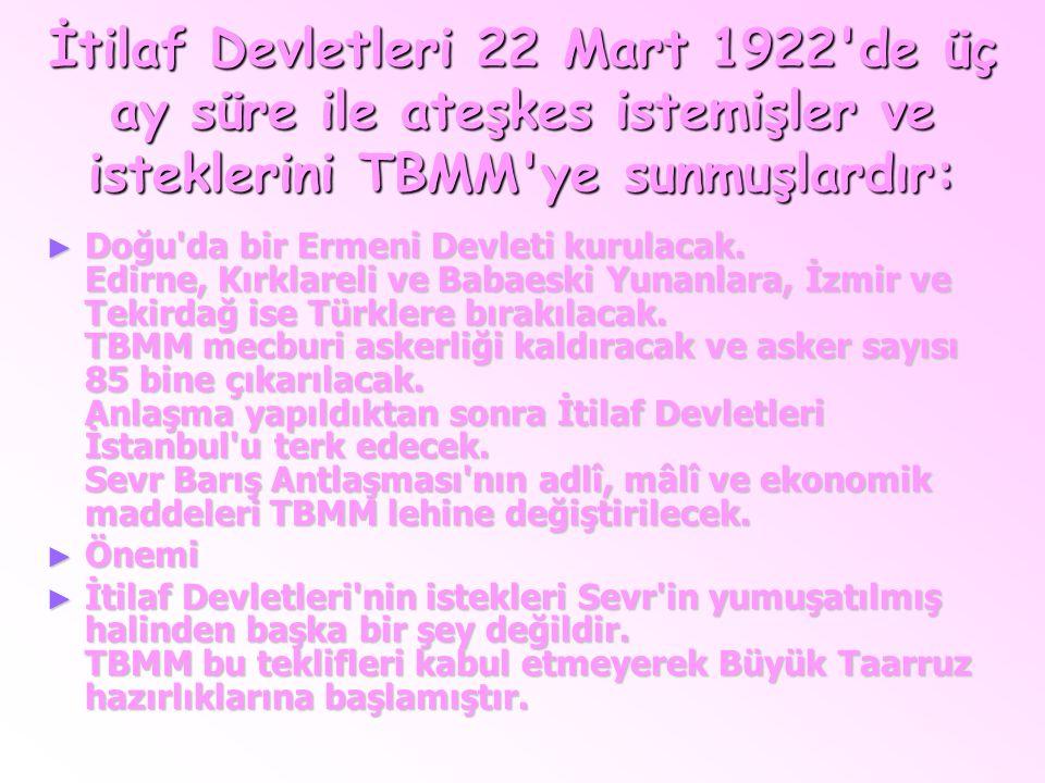 İtilaf Devletleri 22 Mart 1922 de üç ay süre ile ateşkes istemişler ve isteklerini TBMM ye sunmuşlardır: