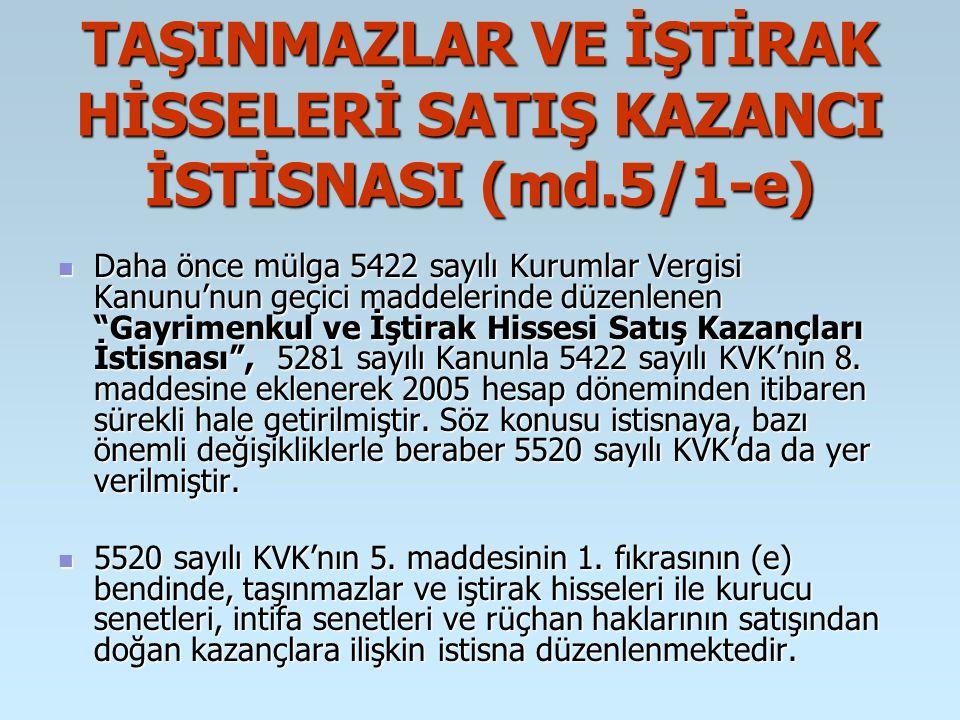 TAŞINMAZLAR VE İŞTİRAK HİSSELERİ SATIŞ KAZANCI İSTİSNASI (md.5/1-e)