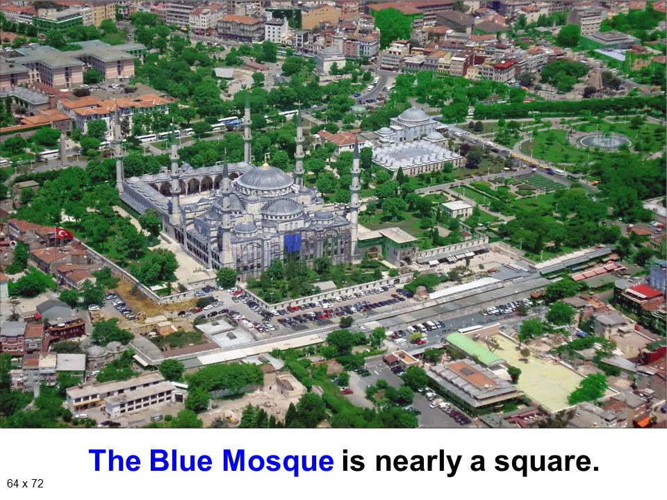 The Blue Mosque is nearly a square.
