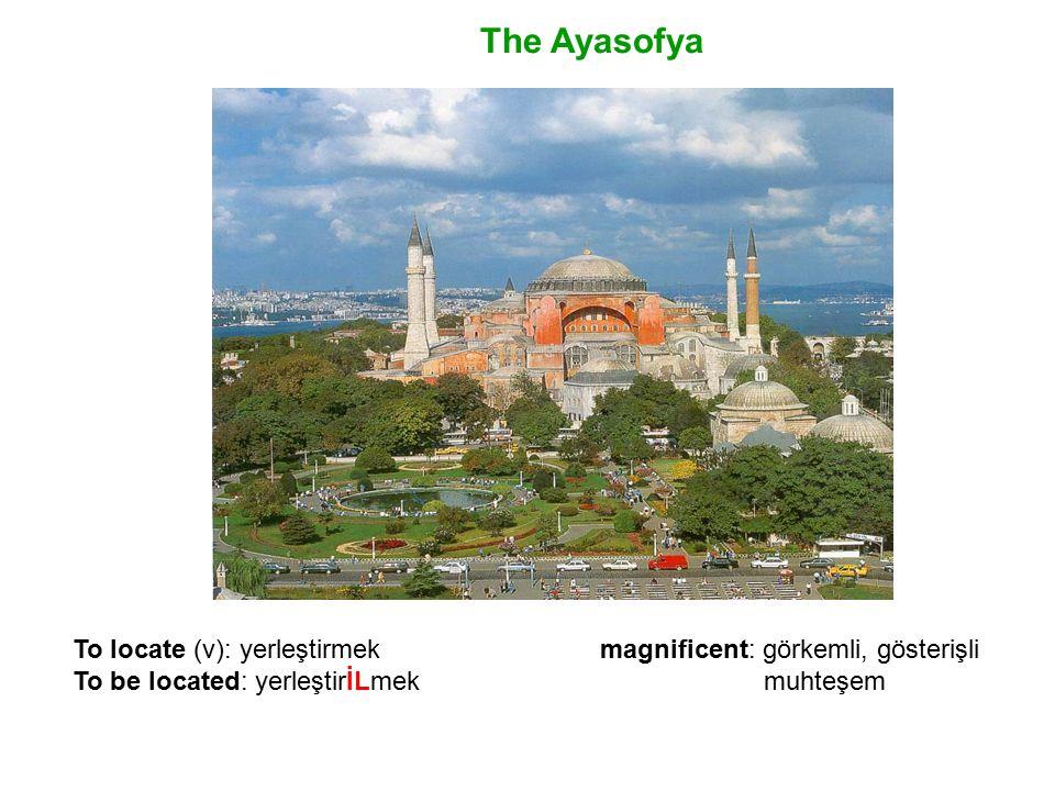 The Ayasofya To locate (v): yerleştirmek magnificent: görkemli, gösterişli.
