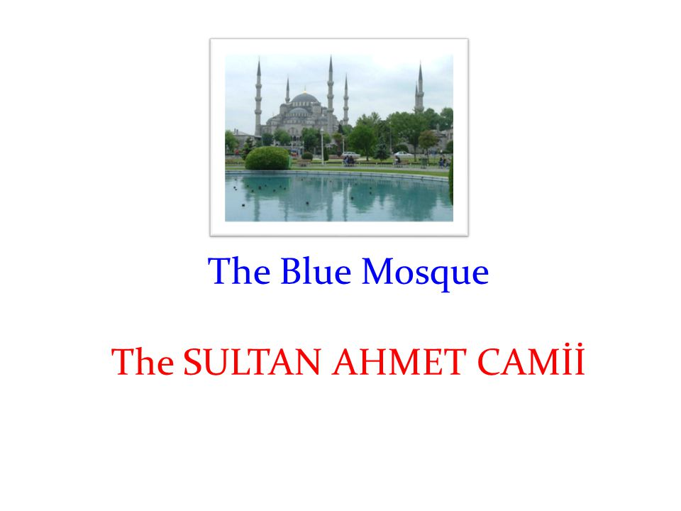 The Blue Mosque The SULTAN AHMET CAMİİ