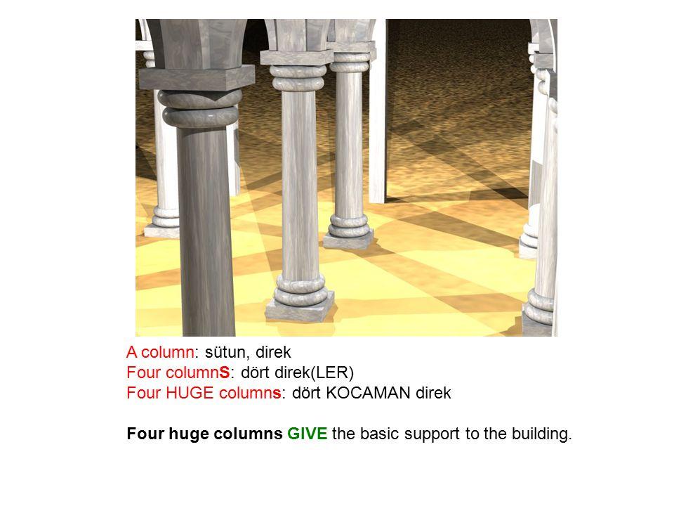 A column: sütun, direk Four columnS: dört direk(LER) Four HUGE columns: dört KOCAMAN direk.