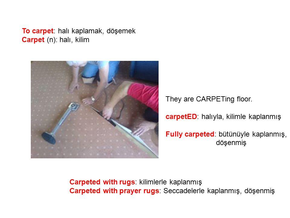 To carpet: halı kaplamak, döşemek