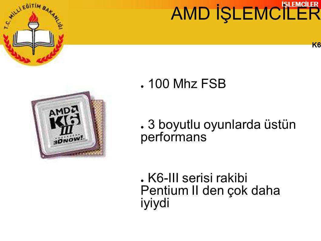 AMD İŞLEMCİLER 100 Mhz FSB 3 boyutlu oyunlarda üstün performans