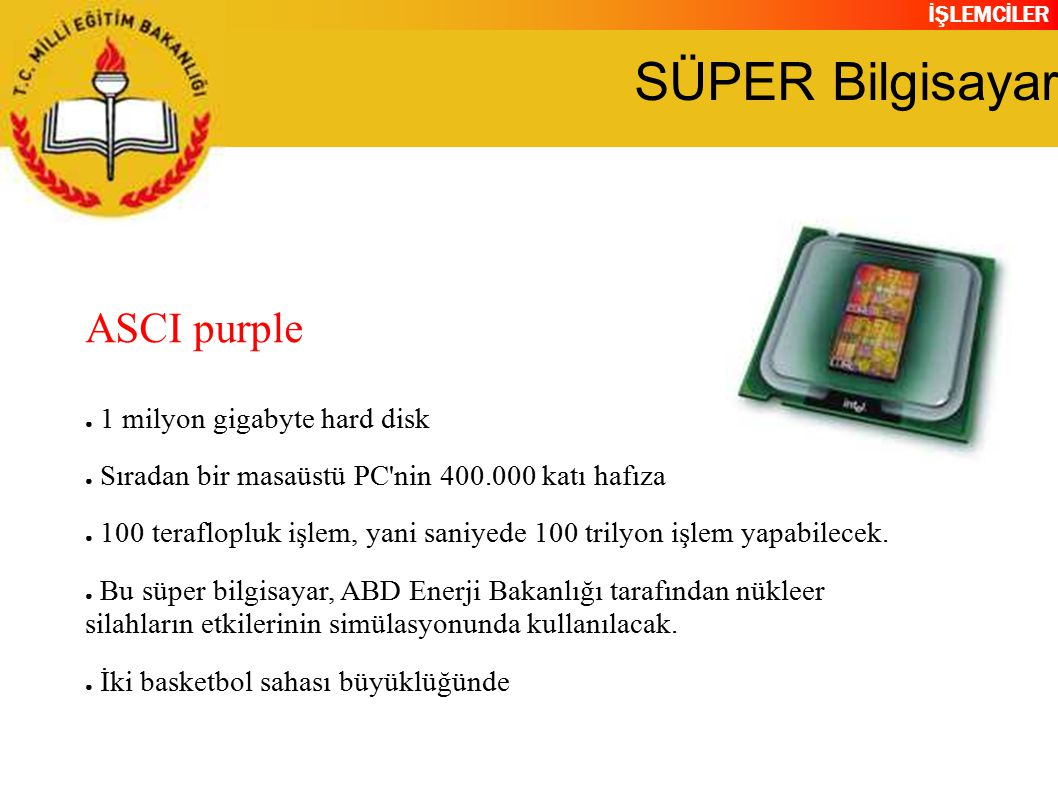 SÜPER Bilgisayar ASCI purple 1 milyon gigabyte hard disk