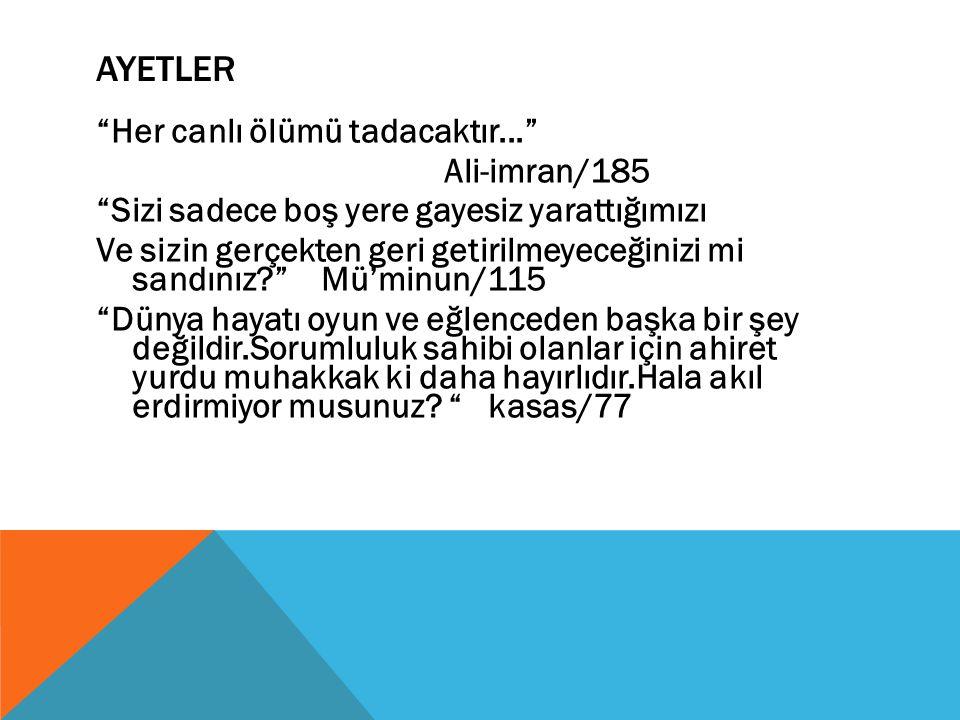 AYETLER Her canlı ölümü tadacaktır... Ali-imran/185