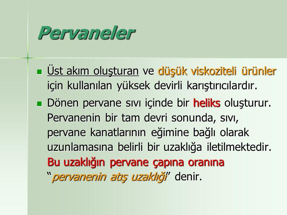 Pervaneler Üst akım oluşturan ve düşük viskoziteli ürünler için kullanılan yüksek devirli karıştırıcılardır.