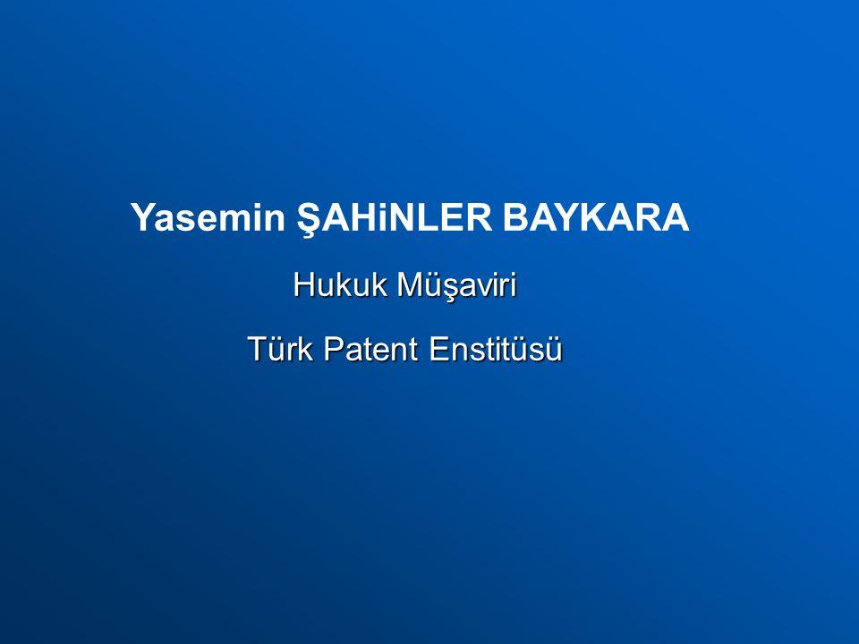 Yasemin ŞAHiNLER BAYKARA Hukuk Müşaviri Türk Patent Enstitüsü