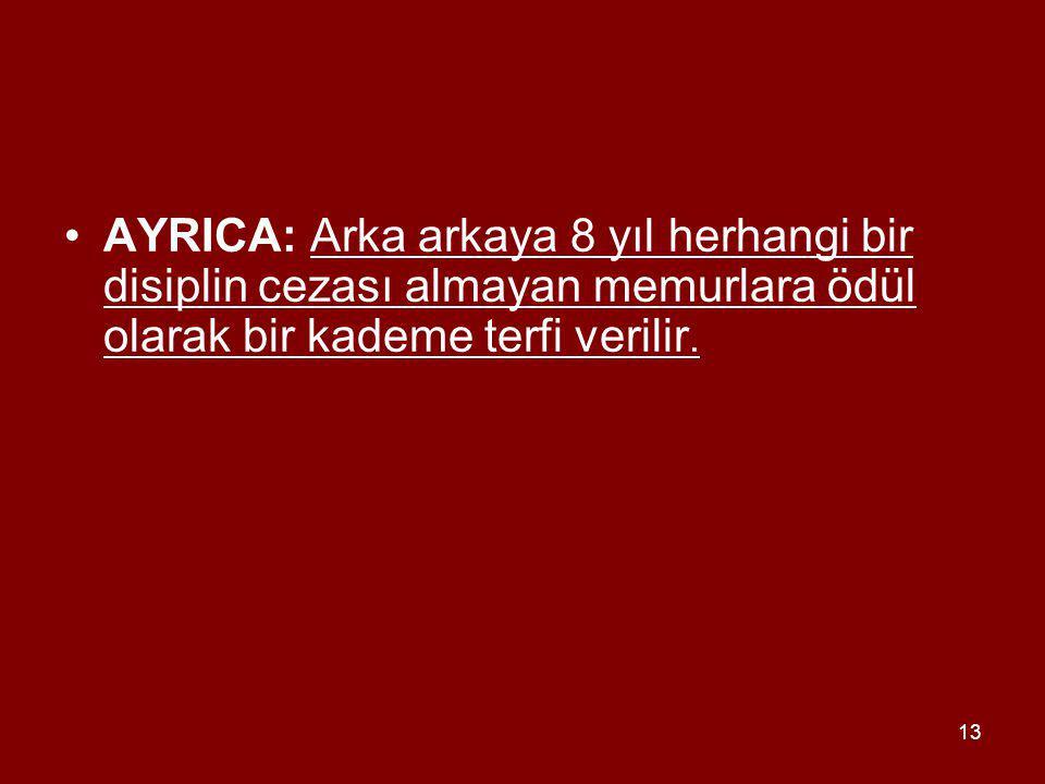 AYRICA: Arka arkaya 8 yıl herhangi bir disiplin cezası almayan memurlara ödül olarak bir kademe terfi verilir.