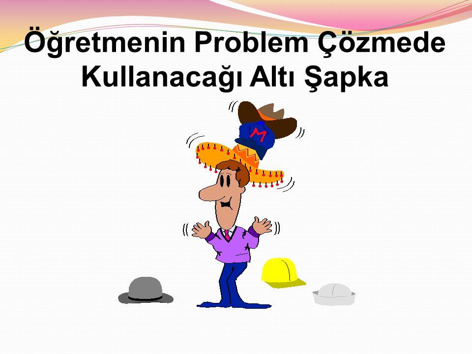 Öğretmenin Problem Çözmede Kullanacağı Altı Şapka