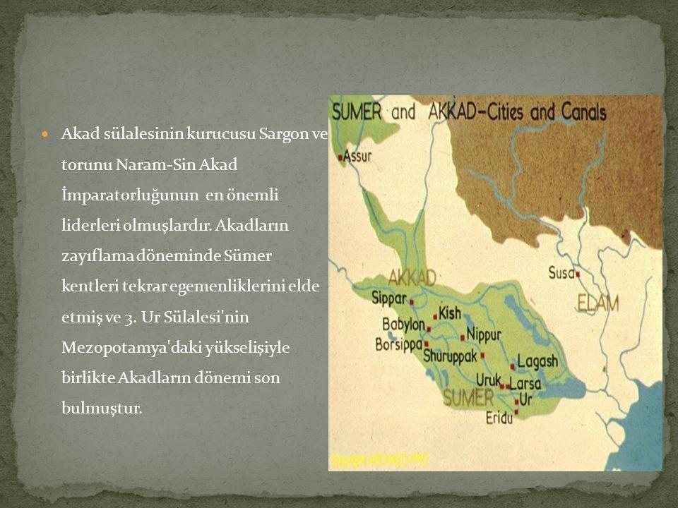 Akad sülalesinin kurucusu Sargon ve torunu Naram-Sin Akad İmparatorluğunun en önemli liderleri olmuşlardır.