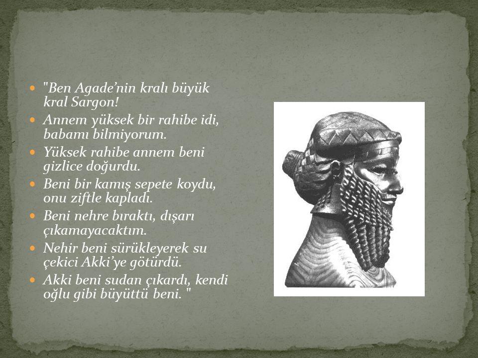 Ben Agade'nin kralı büyük kral Sargon!