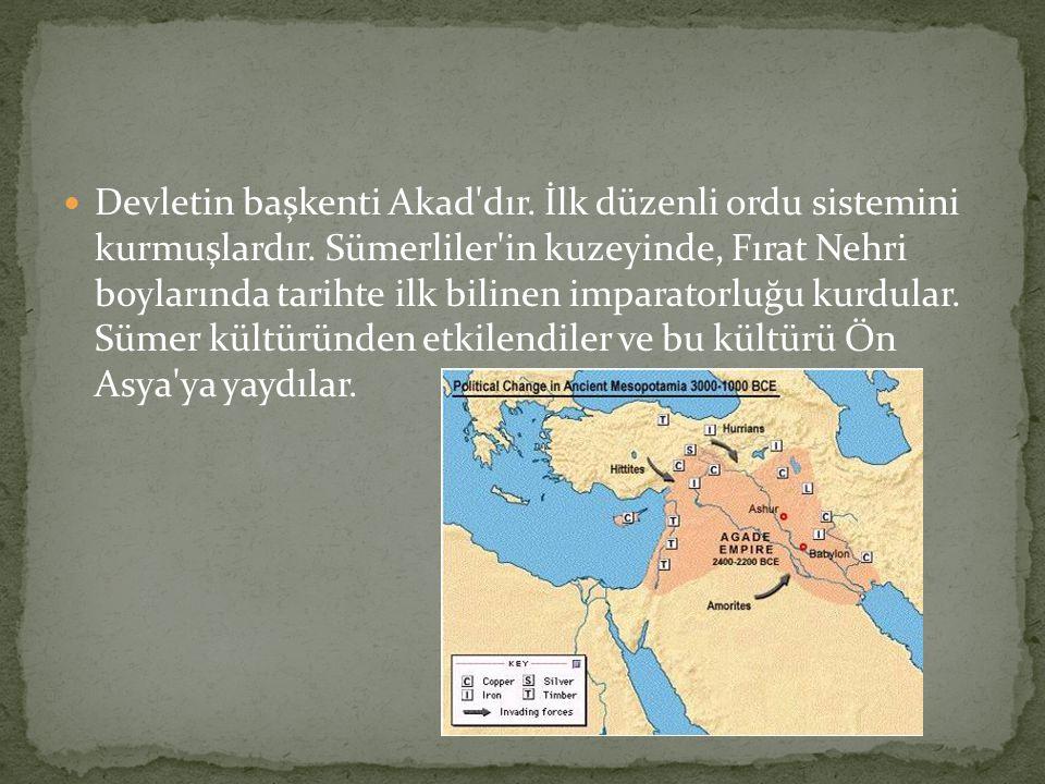 Devletin başkenti Akad dır. İlk düzenli ordu sistemini kurmuşlardır