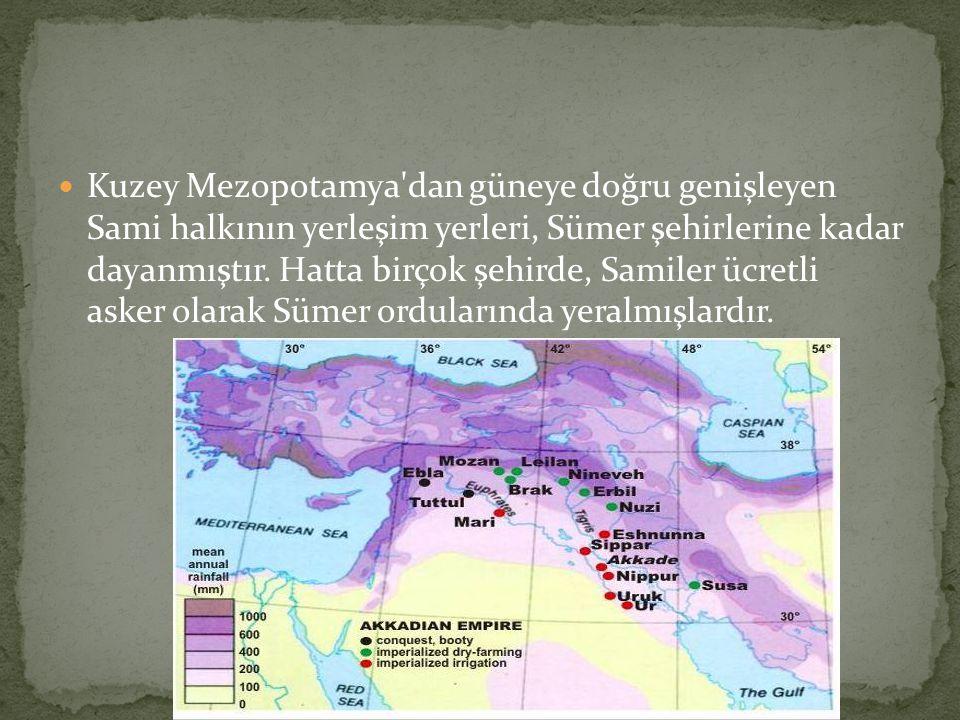 Kuzey Mezopotamya dan güneye doğru genişleyen Sami halkının yerleşim yerleri, Sümer şehirlerine kadar dayanmıştır.