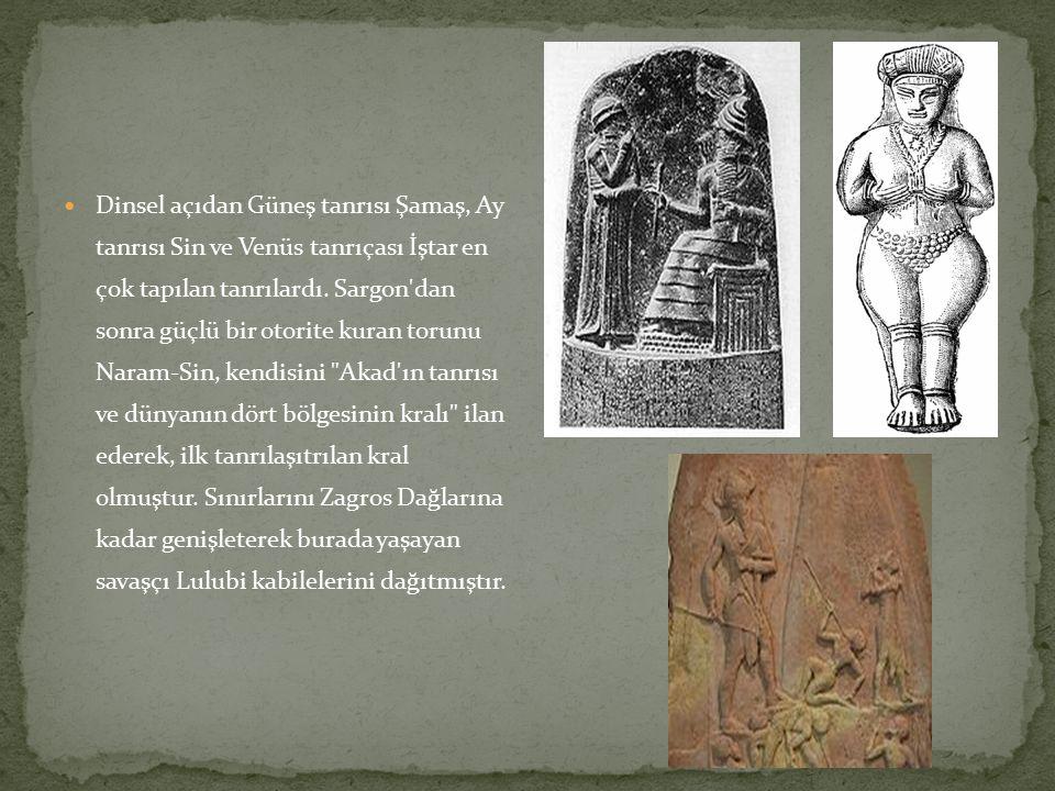 Dinsel açıdan Güneş tanrısı Şamaş, Ay tanrısı Sin ve Venüs tanrıçası İştar en çok tapılan tanrılardı.