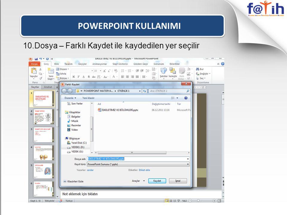 POWERPOINT KULLANIMI 10.Dosya – Farklı Kaydet ile kaydedilen yer seçilir